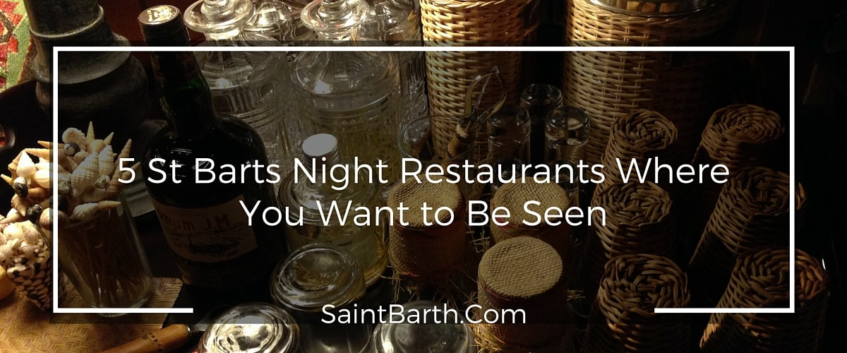 5 St Barts Night Restaurants Where you Absolutely Want to be Seen