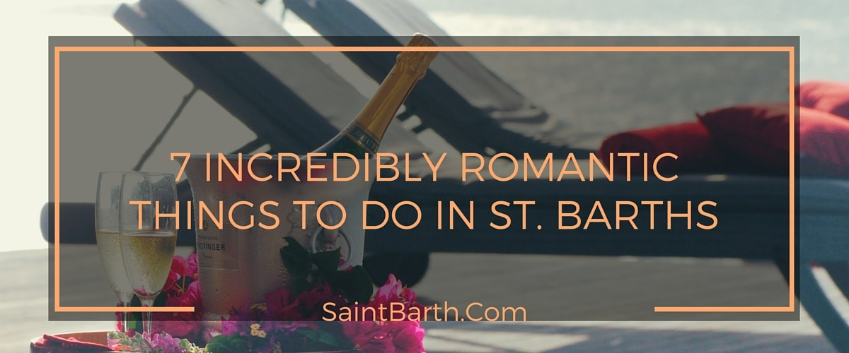 7 Incredibly Romantic Things To Do in St. Barths