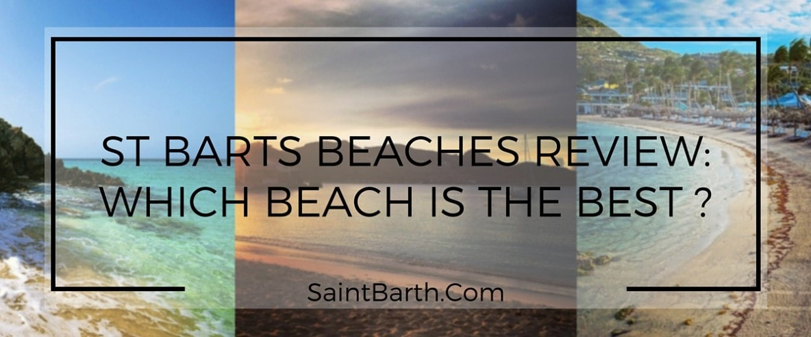 ST BARTS BEACHES REVIEW: WHICH BEACH IS THE BEST FOR NATURE LOVERS? ROMANTICS? PARTY PEOPLE?