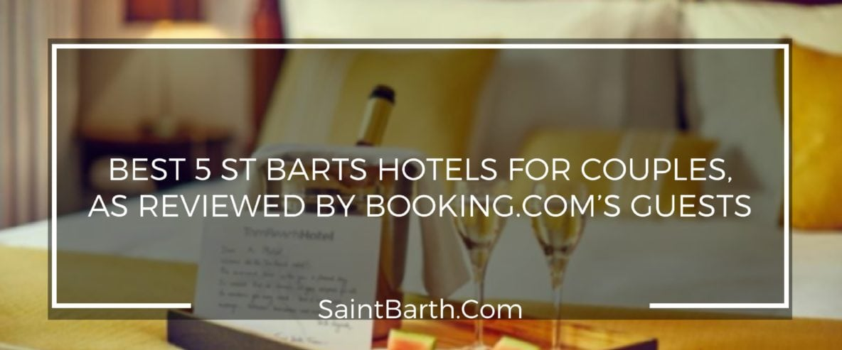 BEST 5 ST BARTS HOTELS FOR COUPLES, AS REVIEWED BY BOOKING.COM'S GUESTS